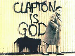 Clapton is God? This was what started the whole ghastly celebrity culture thing off
